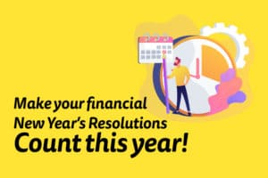 Make your financial New Year's Resolutions count this year!